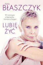 EWA BŁASZCZYK W rozmowie z Agnieszką Litorowicz-Siegert LUBIĘ ŻYĆ